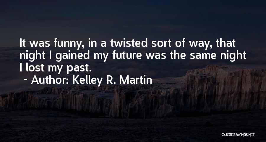 The Future Funny Quotes By Kelley R. Martin