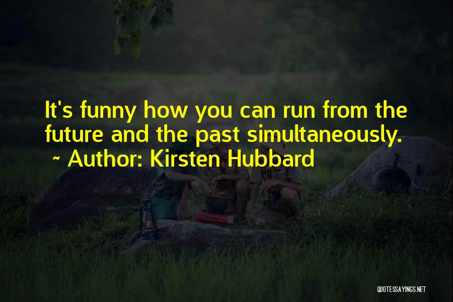 The Future Funny Quotes By Kirsten Hubbard