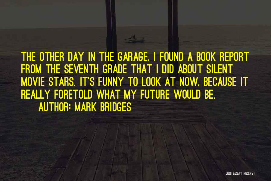 The Future Funny Quotes By Mark Bridges