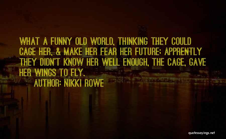 The Future Funny Quotes By Nikki Rowe