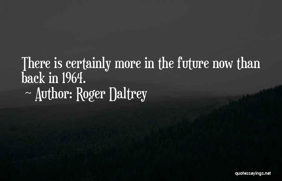 The Future Funny Quotes By Roger Daltrey