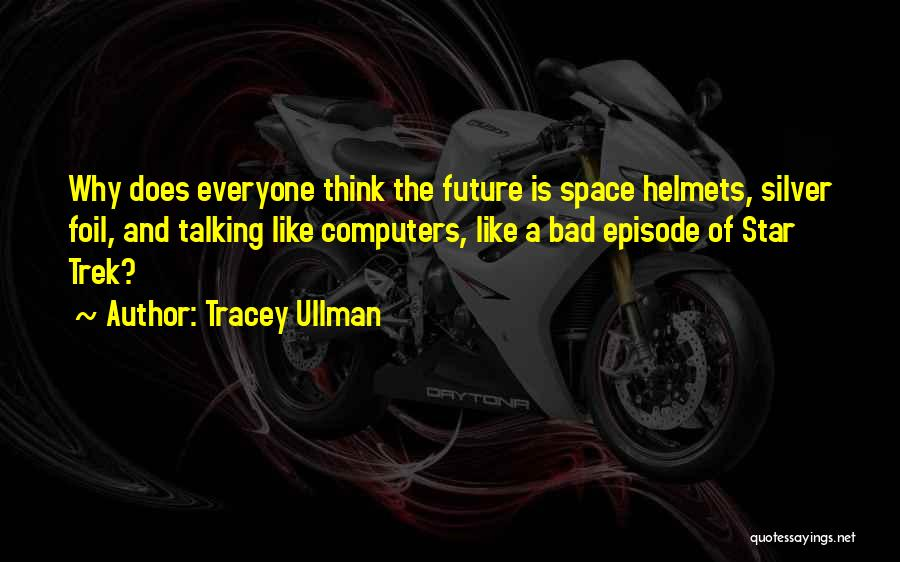 The Future Funny Quotes By Tracey Ullman