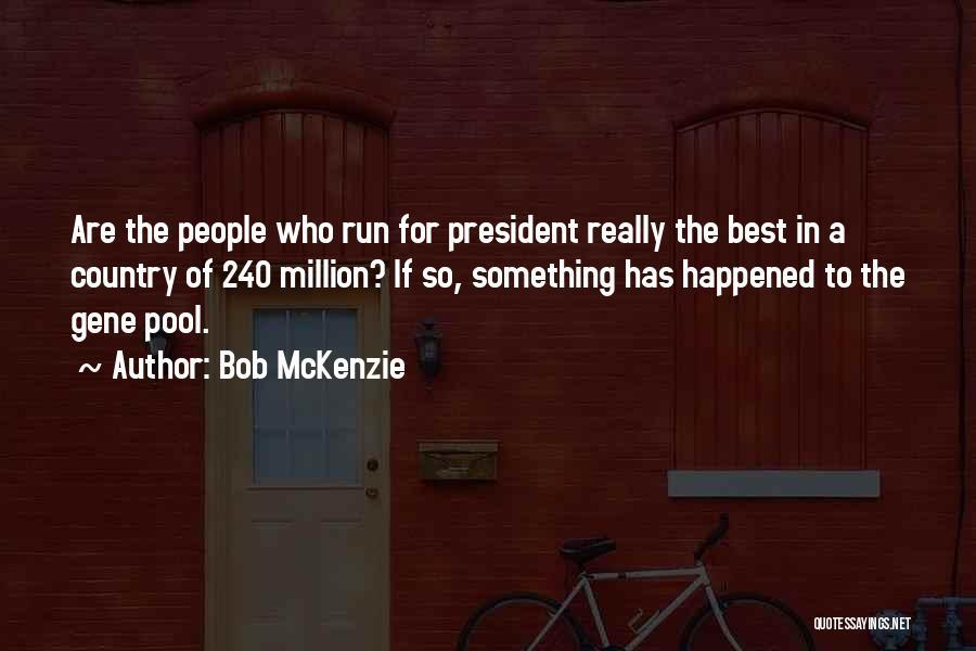 The Gene Pool Quotes By Bob McKenzie