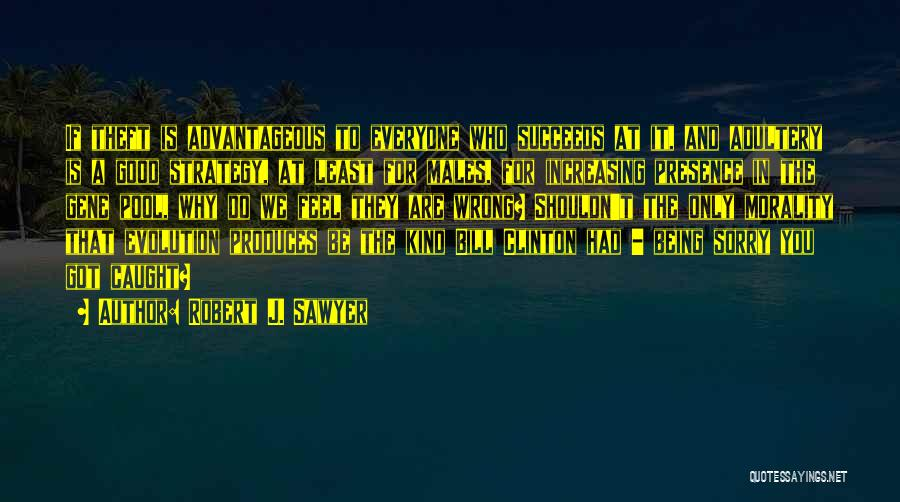 The Gene Pool Quotes By Robert J. Sawyer