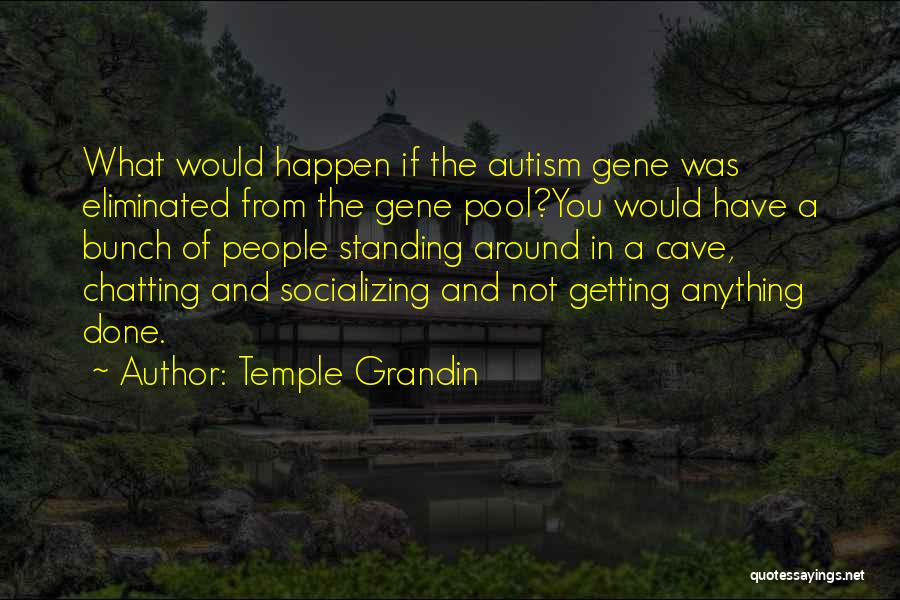 The Gene Pool Quotes By Temple Grandin