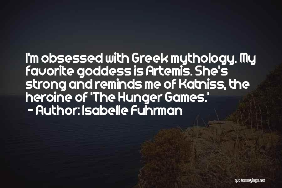 The Goddess Artemis Quotes By Isabelle Fuhrman