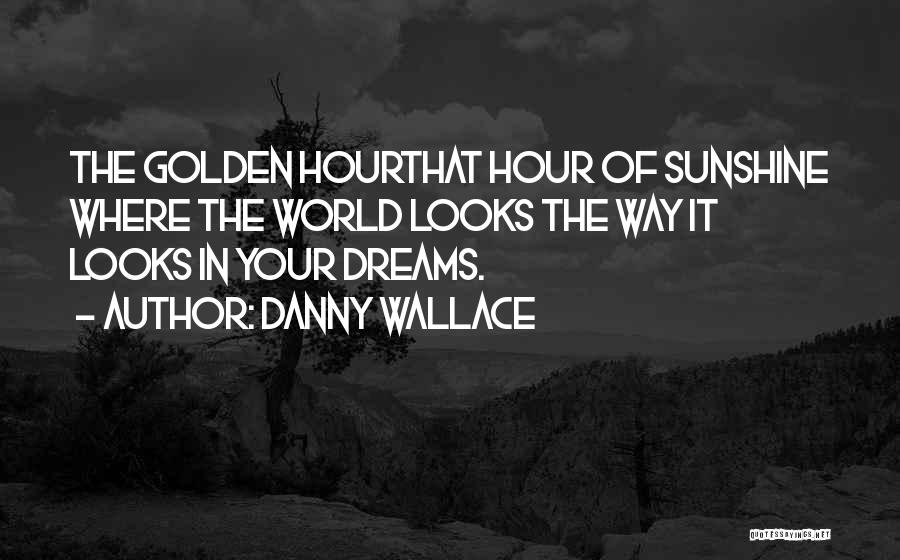The Golden Hour Quotes By Danny Wallace