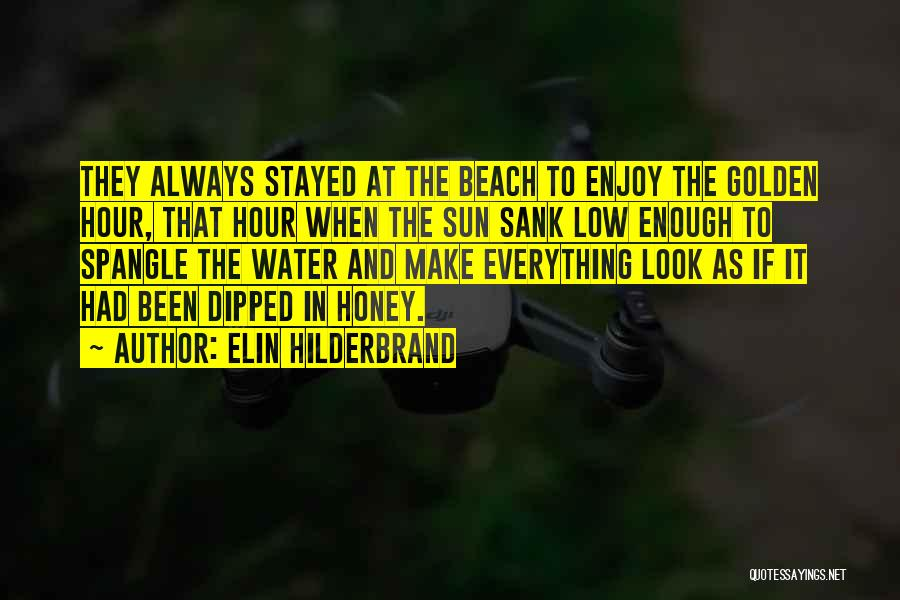 The Golden Hour Quotes By Elin Hilderbrand
