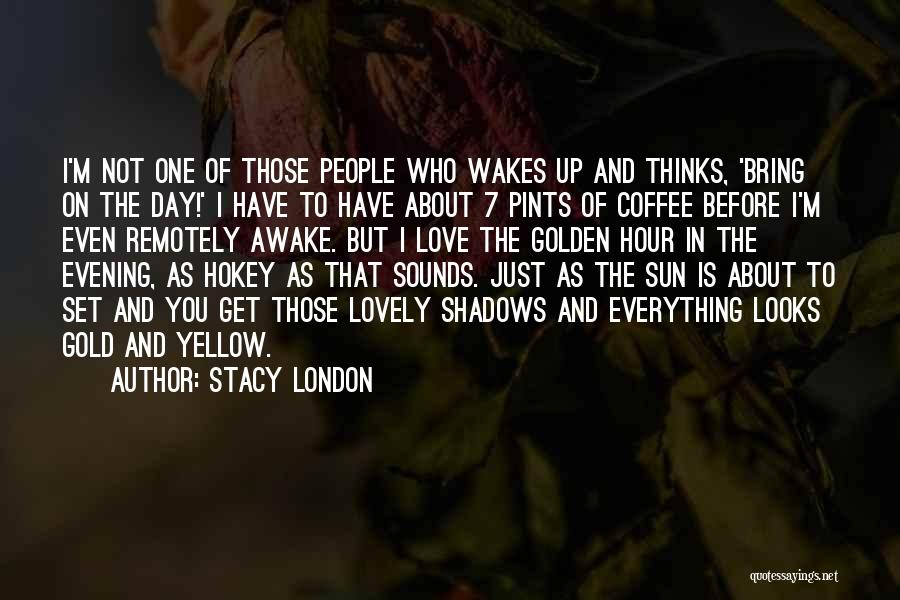 The Golden Hour Quotes By Stacy London