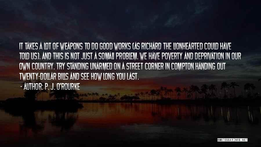 The Good You Do Quotes By P. J. O'Rourke