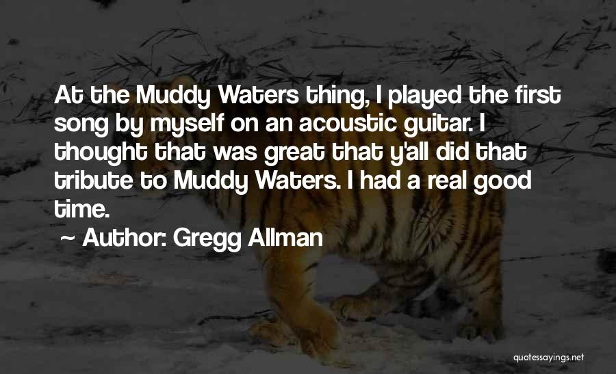 The Great Good Thing Quotes By Gregg Allman