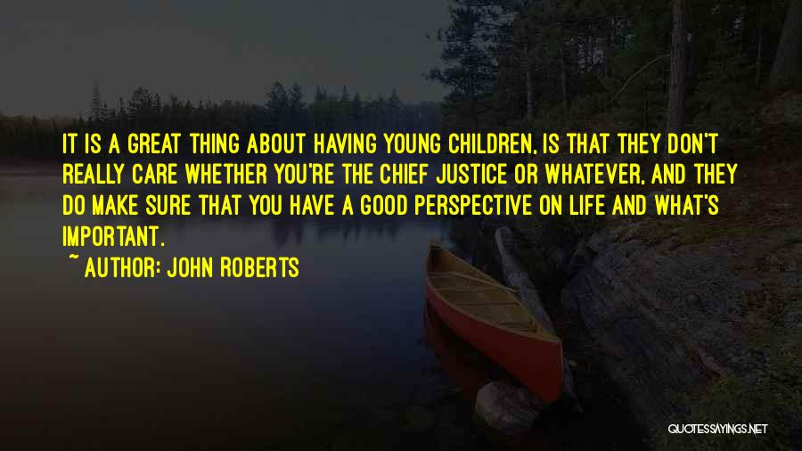 The Great Good Thing Quotes By John Roberts