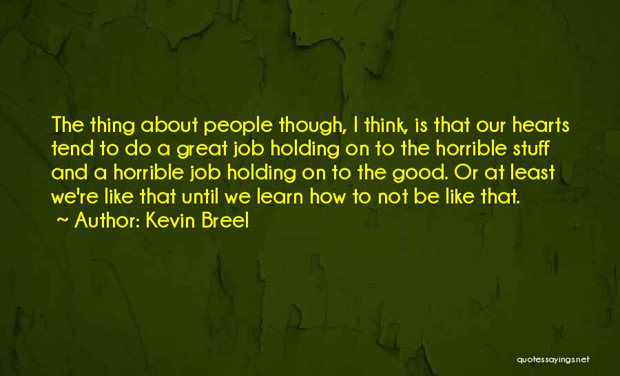 The Great Good Thing Quotes By Kevin Breel