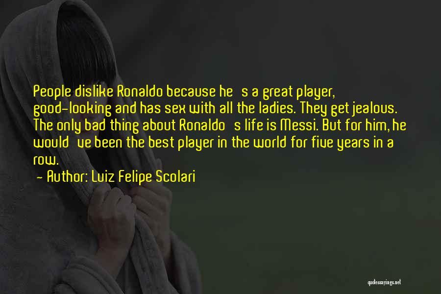 The Great Good Thing Quotes By Luiz Felipe Scolari