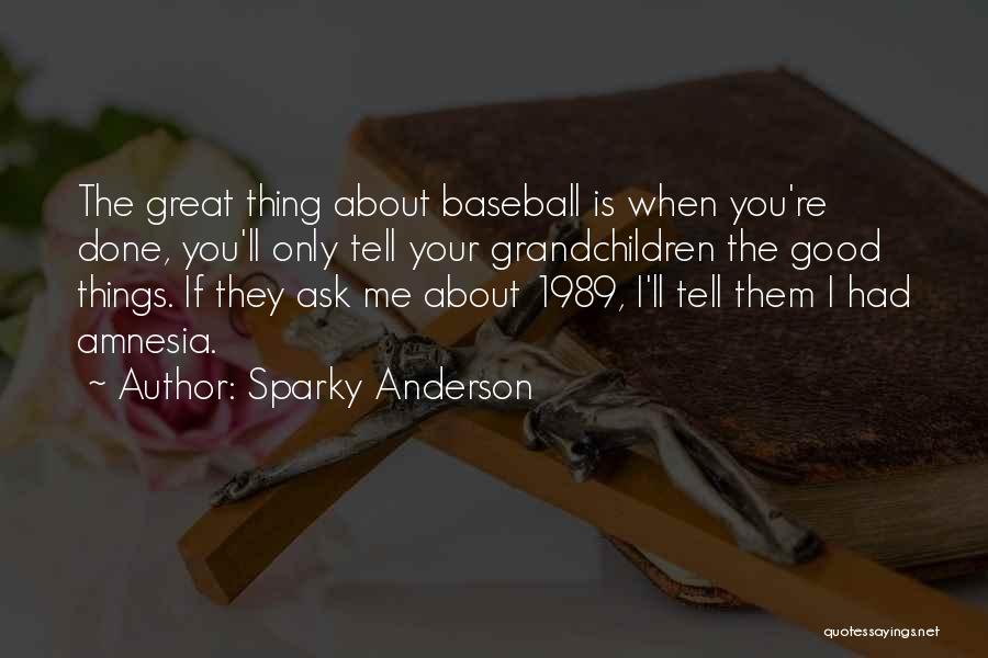 The Great Good Thing Quotes By Sparky Anderson