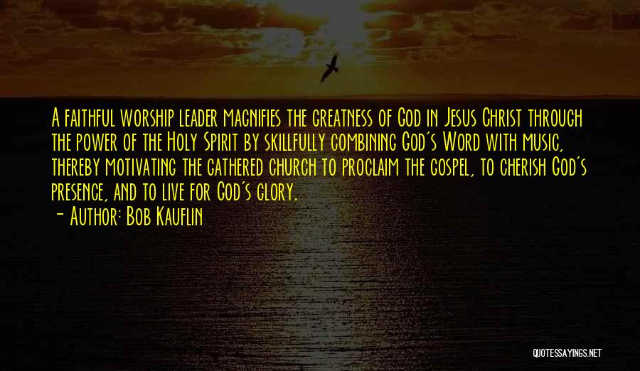 The Greatness Of Jesus Christ Quotes By Bob Kauflin