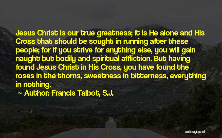 The Greatness Of Jesus Christ Quotes By Francis Talbot, S.J.