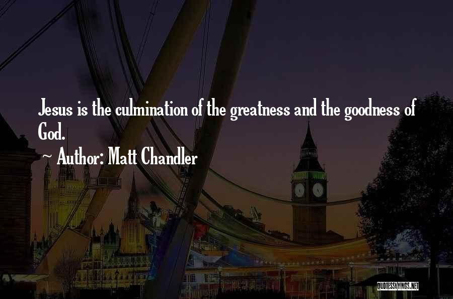 The Greatness Of Jesus Christ Quotes By Matt Chandler