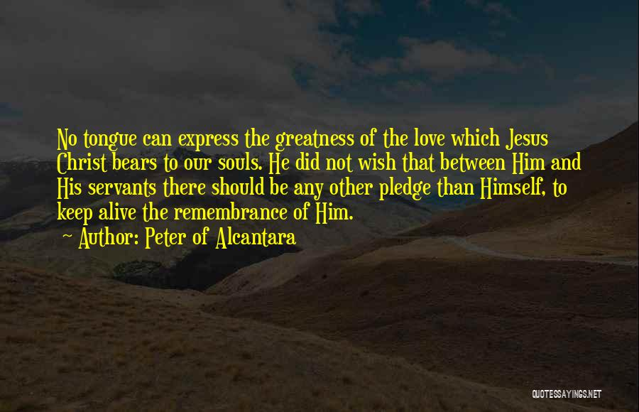 The Greatness Of Jesus Christ Quotes By Peter Of Alcantara