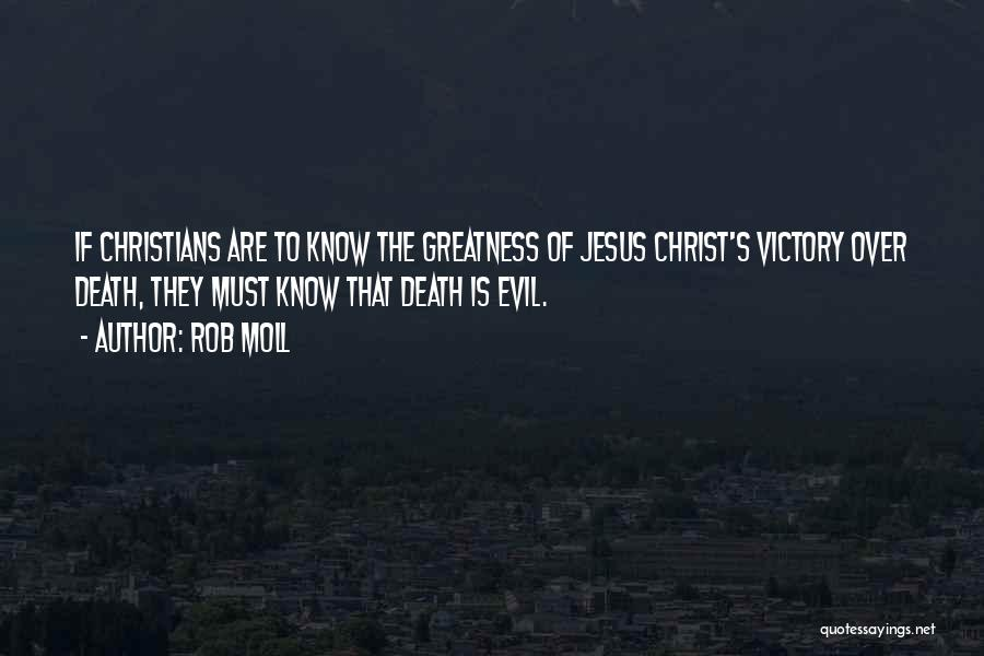 The Greatness Of Jesus Christ Quotes By Rob Moll