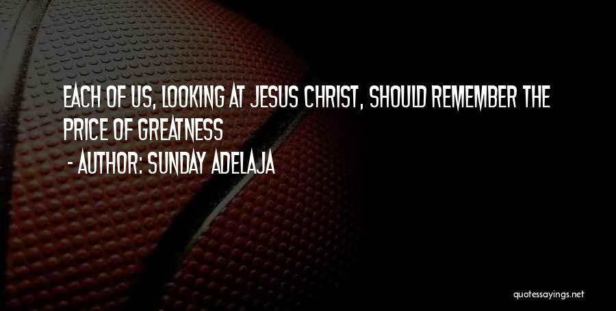 The Greatness Of Jesus Christ Quotes By Sunday Adelaja