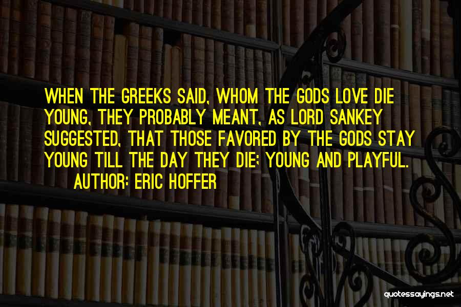 The Greek Gods Quotes By Eric Hoffer