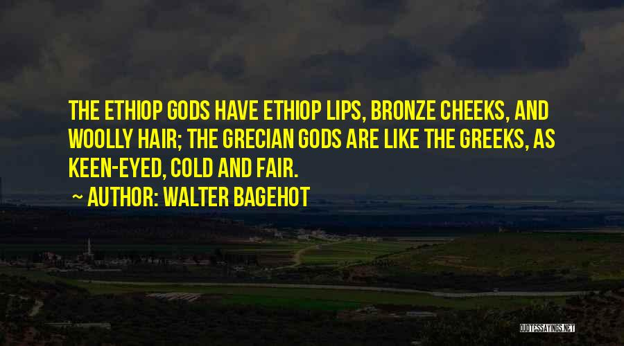 The Greek Gods Quotes By Walter Bagehot