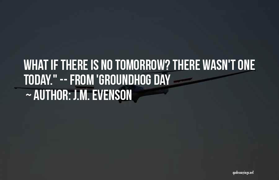 The Groundhog Day Quotes By J.M. Evenson
