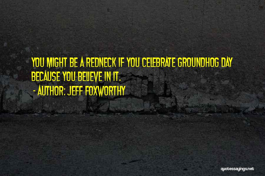 The Groundhog Day Quotes By Jeff Foxworthy