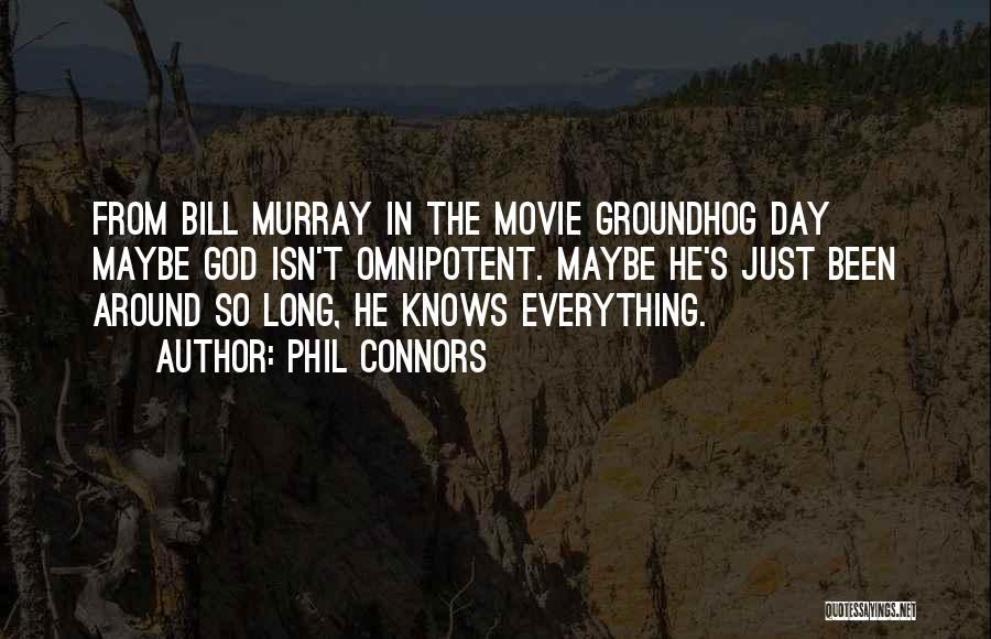 The Groundhog Day Quotes By Phil Connors