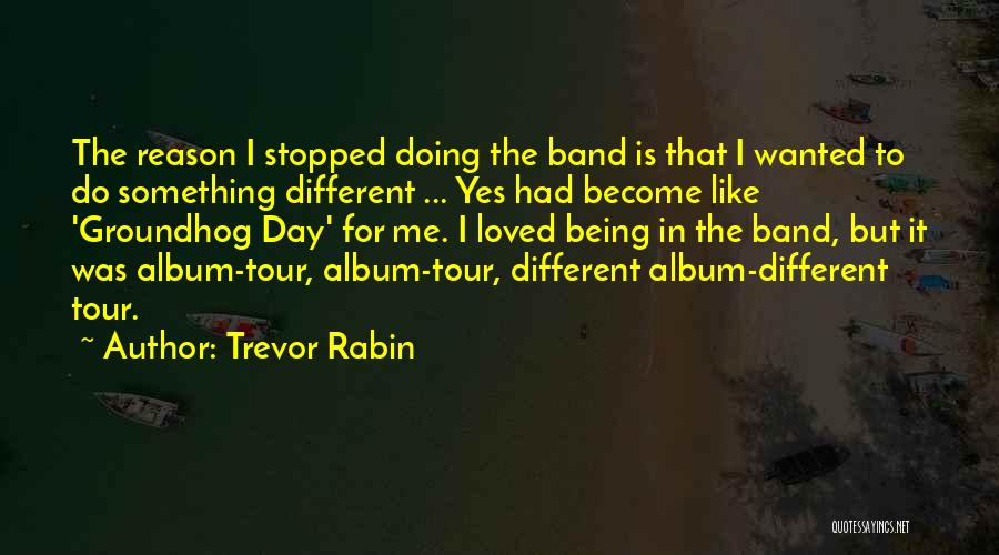 The Groundhog Day Quotes By Trevor Rabin