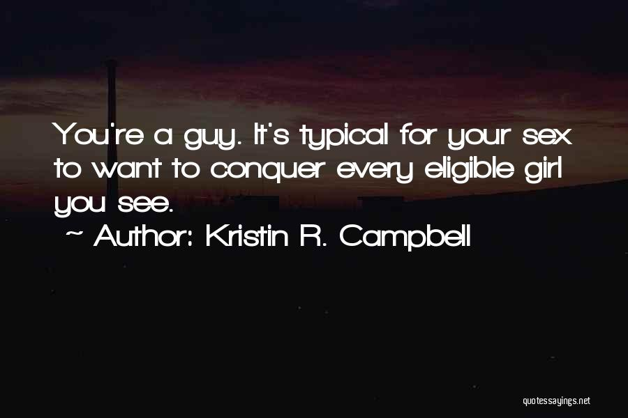 The Guy Every Girl Wants Quotes By Kristin R. Campbell