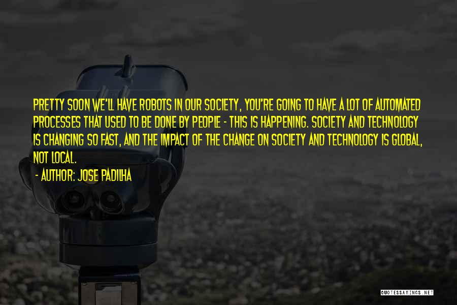 The Impact Of Technology On Society Quotes By Jose Padilha