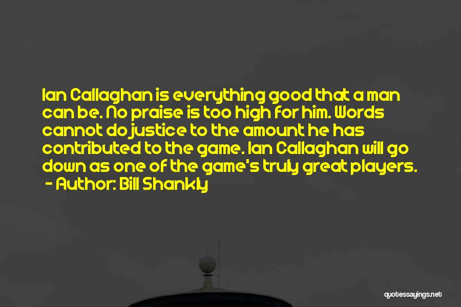 The Justice Game Quotes By Bill Shankly