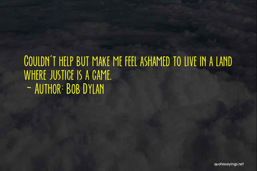 The Justice Game Quotes By Bob Dylan