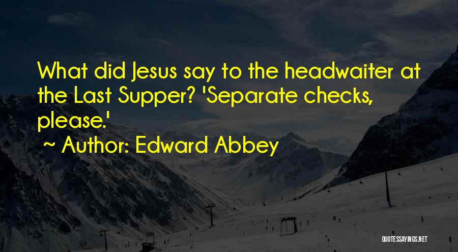 The Last Supper Quotes By Edward Abbey