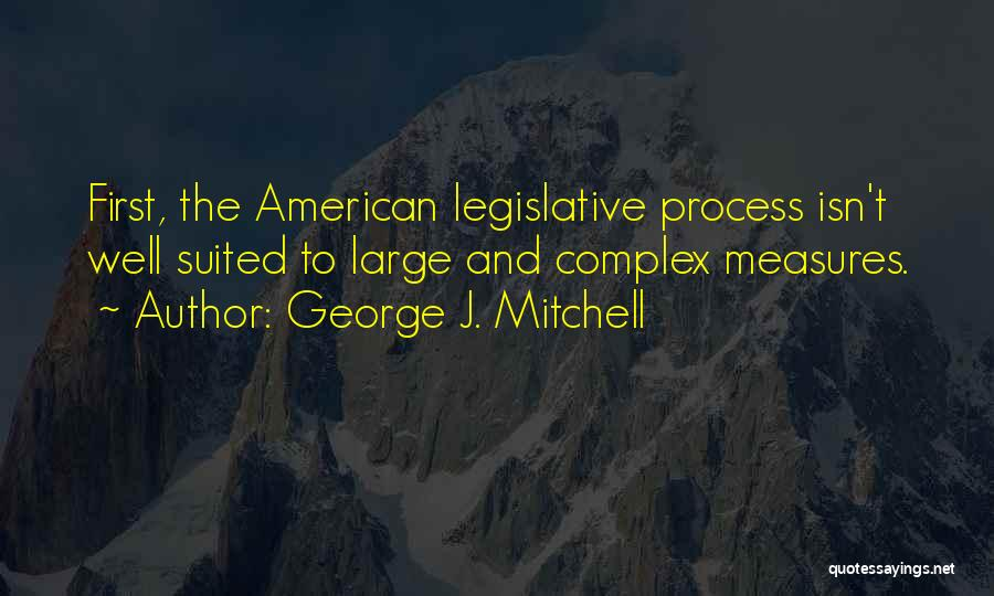 The Legislative Process Quotes By George J. Mitchell