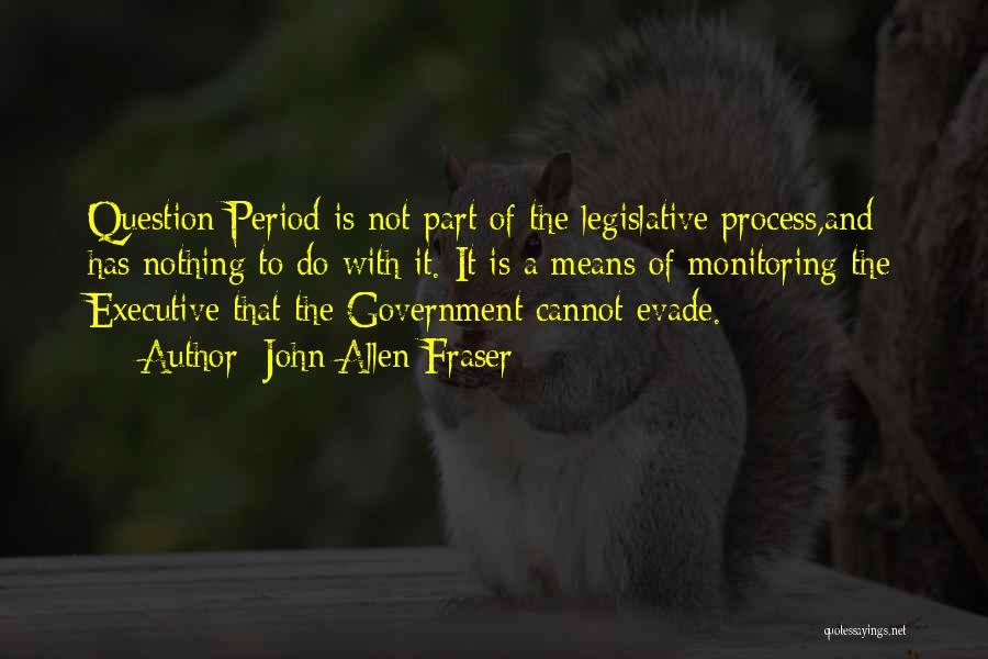 The Legislative Process Quotes By John Allen Fraser