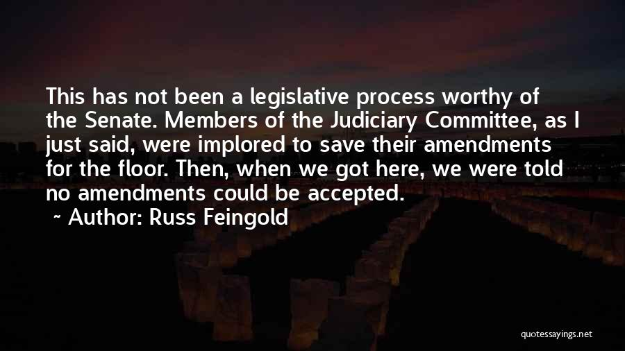 The Legislative Process Quotes By Russ Feingold