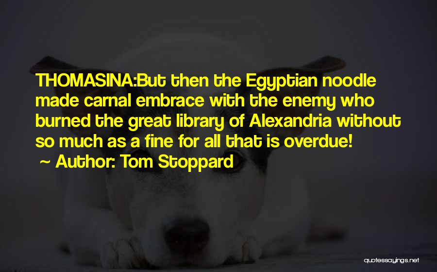 The Library Of Alexandria Quotes By Tom Stoppard