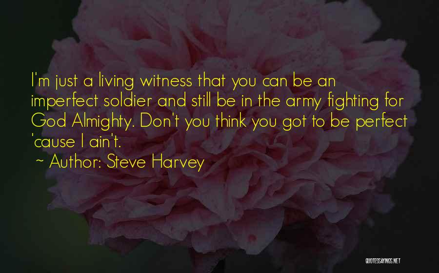 The Living God Quotes By Steve Harvey