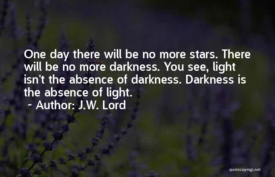The Lord Of Light Quotes By J.W. Lord