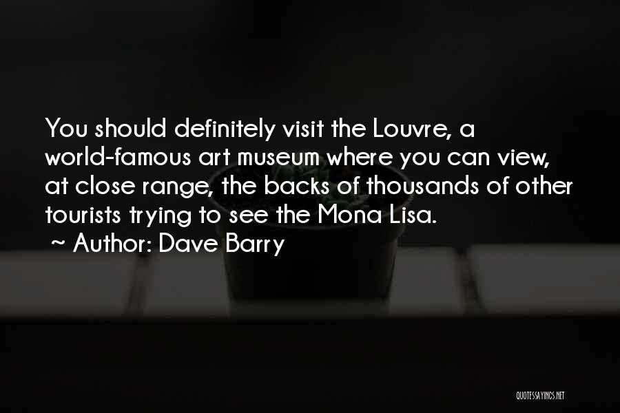 The Louvre Museum Quotes By Dave Barry