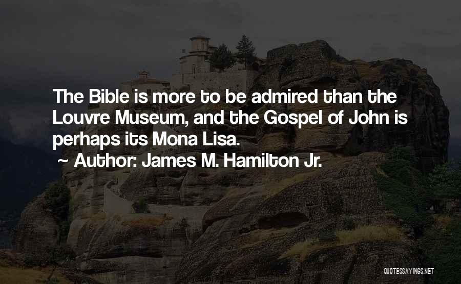 The Louvre Museum Quotes By James M. Hamilton Jr.