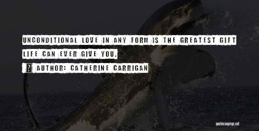 The Love I Have For You Is Unconditional Quotes By Catherine Carrigan