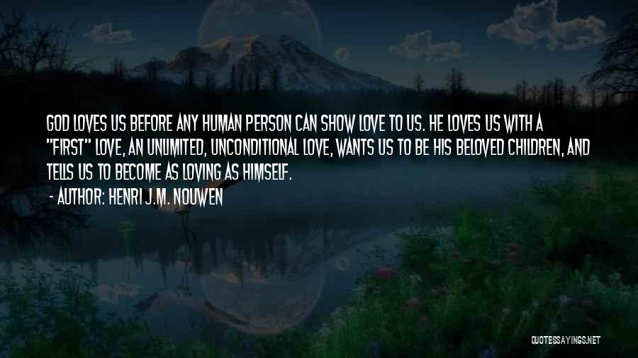 The Love I Have For You Is Unconditional Quotes By Henri J.M. Nouwen