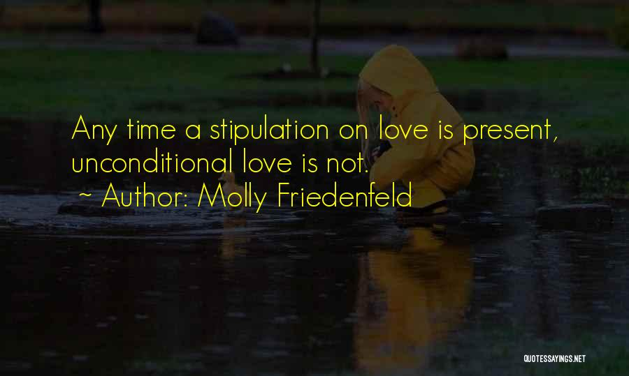 The Love I Have For You Is Unconditional Quotes By Molly Friedenfeld