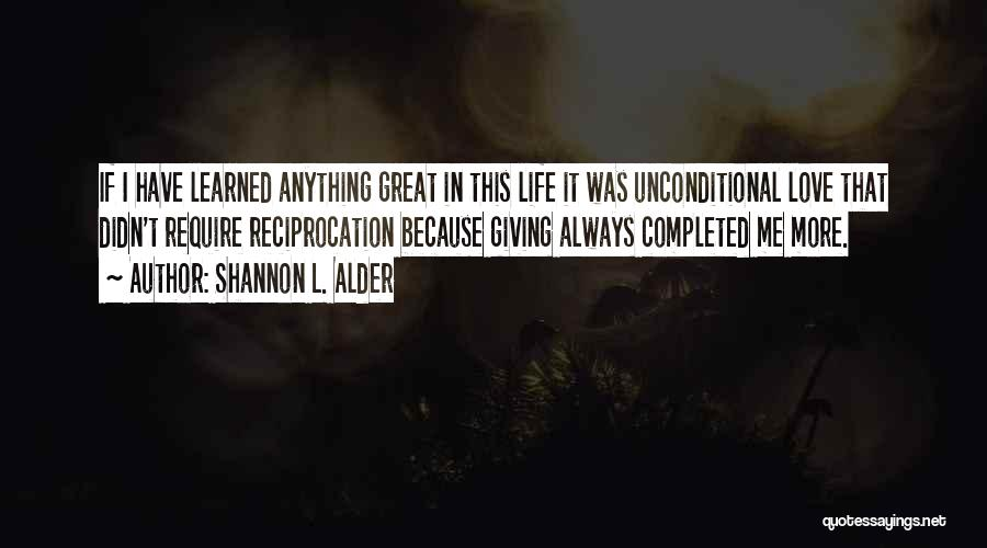 The Love I Have For You Is Unconditional Quotes By Shannon L. Alder