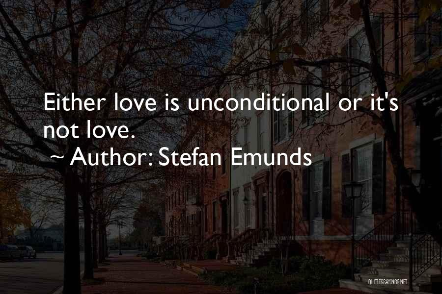 The Love I Have For You Is Unconditional Quotes By Stefan Emunds