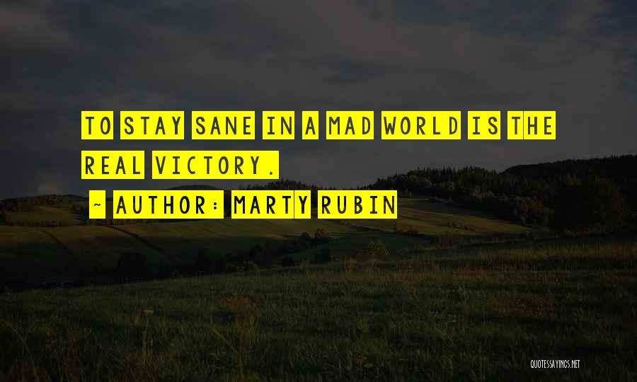 The Mad Real World Quotes By Marty Rubin
